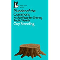 Plunder of the Commons: A Manifesto for Sharing Public Wealth (Pelican Books)