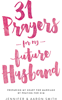 31 Days of Prayer for your Future Husband: Becoming a Wife Before