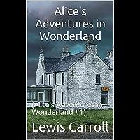 Alice's Adventures in Wonderland : (Alice's Adventures in Wonderland #1) (English Edition)