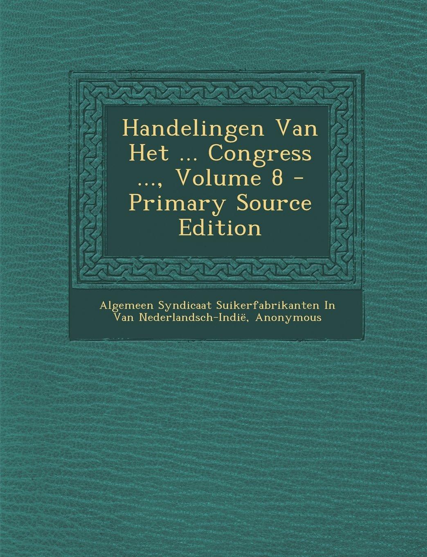 Download Handelingen Van Het ... Congress ..., Volume 8 - Primary Source Edition (Dutch Edition) PDF
