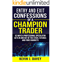 Entry and Exit Confessions of a Champion Trader: 52 Ways A Professional Speculator Gets In And Out Of The Stock, Futures…