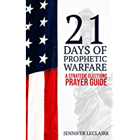 21 Days of Prophetic Warfare: A Strategic Elections Prayer Guide