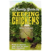 A Family Guide To Keeping Chickens: How to choose and care for your first chickens
