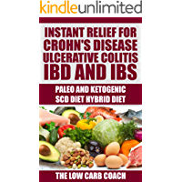 Paleo and Ketogenic SCD Hybrid Diet:: Instant Relief for Crohn's Disease, Ulcerative Colitis, IBD and IBS
