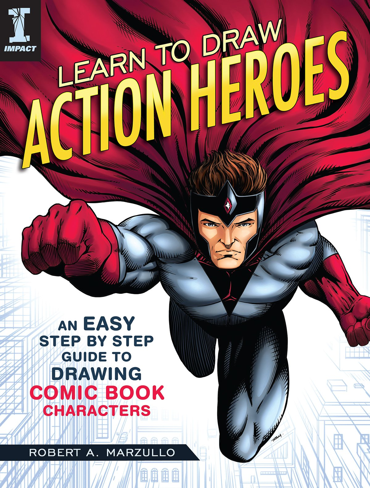 Learn To Draw Action Heroes An Easy Step By Step Guide To Drawing