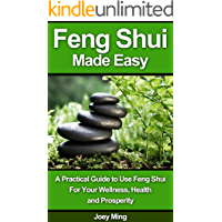 FENG SHUI MADE EASY: Mastering The Art Of Feng Shui - How To Apply Feng Shui Law of Attraction (Feng Shui, Feng Shui Your Life, Feng Shui Bedroom)