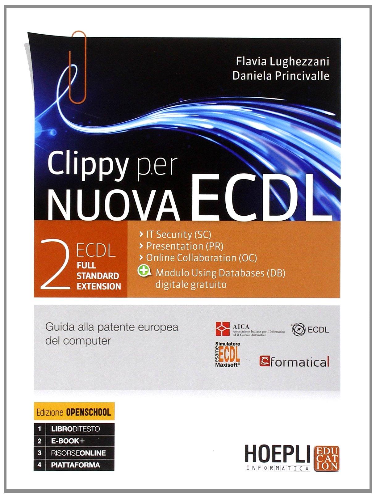 Clippy per nuova ECDL. Full standard extension. Con espansione online: 2 Rilegatura sconosciuta – 1 lug 2014 Flavia Lughezzani Daniela Princivalle Hoepli 8820337347