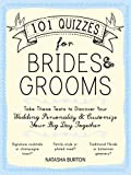 101 Quizzes for Brides and Grooms: Take These Tests to Discover Your Wedding Personality and Customize Your Big Day Together