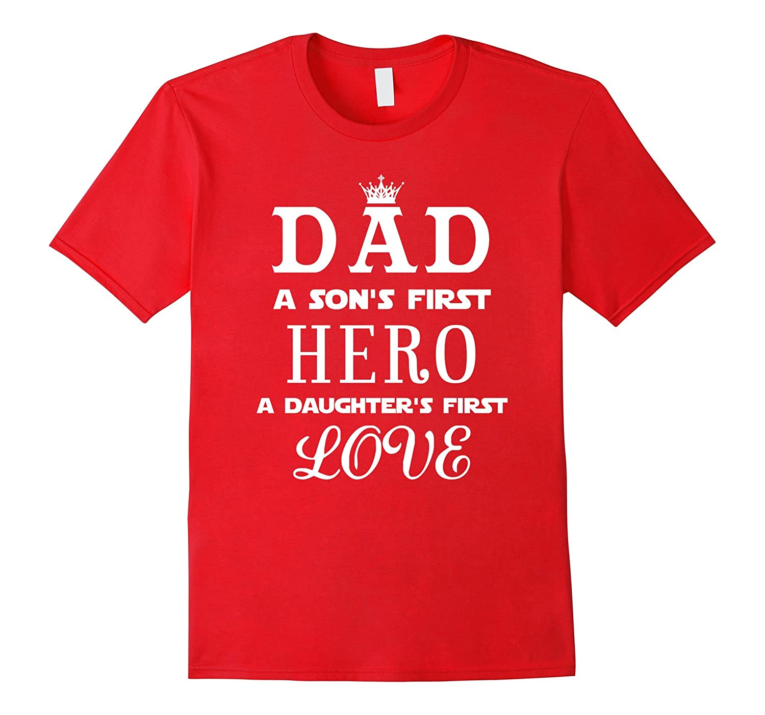 Dad A Son's First Hero A Daughter's First Love Funny T-Shirt-TH