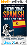 Intermediate Spanish Short Stories: 10 Captivating Short Stories to Learn Spanish & Grow Your Vocabulary the Fun Way…
