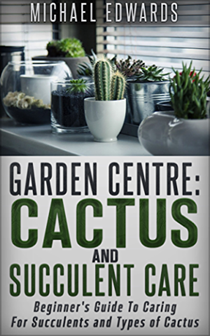 Garden Centre: Cactus and Succulent Care: Beginner�s Guide To Caring For Succulents and Types of Cactus