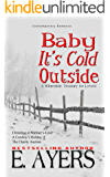 Contemporary Romance: Baby It's Cold Outside-A Wintertime Treasury for Lovers