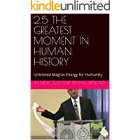 2.5 THE GREATEST MOMENT IN HUMAN HISTORY: Unlimited Magrav Energy for Humanity (Year 2: The Knowledge Seeker Workshops) (English Edition)