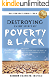 Prayer: Destroying Every Spirit of Poverty & Lack | 20 Powerful Prayer Points To Overcome Every Spirit Of Poverty, Lack, Barrenness & Miscarriage In Every ... Of Your Life! (Deliverance Series Book 8)