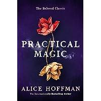 Practical Magic: The Beloved Novel of Love, Friendship, Sisterhood and Magic