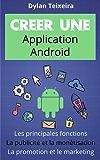 Créer une application Android: Les fonctions principales et inédites, la monétisation, la promotion et le marketing.