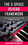 The 3-Space Reverb Framework: Learn the step by step system for using reverb in your mixes (The Audio Engineer's…