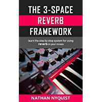 The 3-Space Reverb Framework: Learn the step by step system for using reverb in your mixes (The Audio Engineer's… book cover