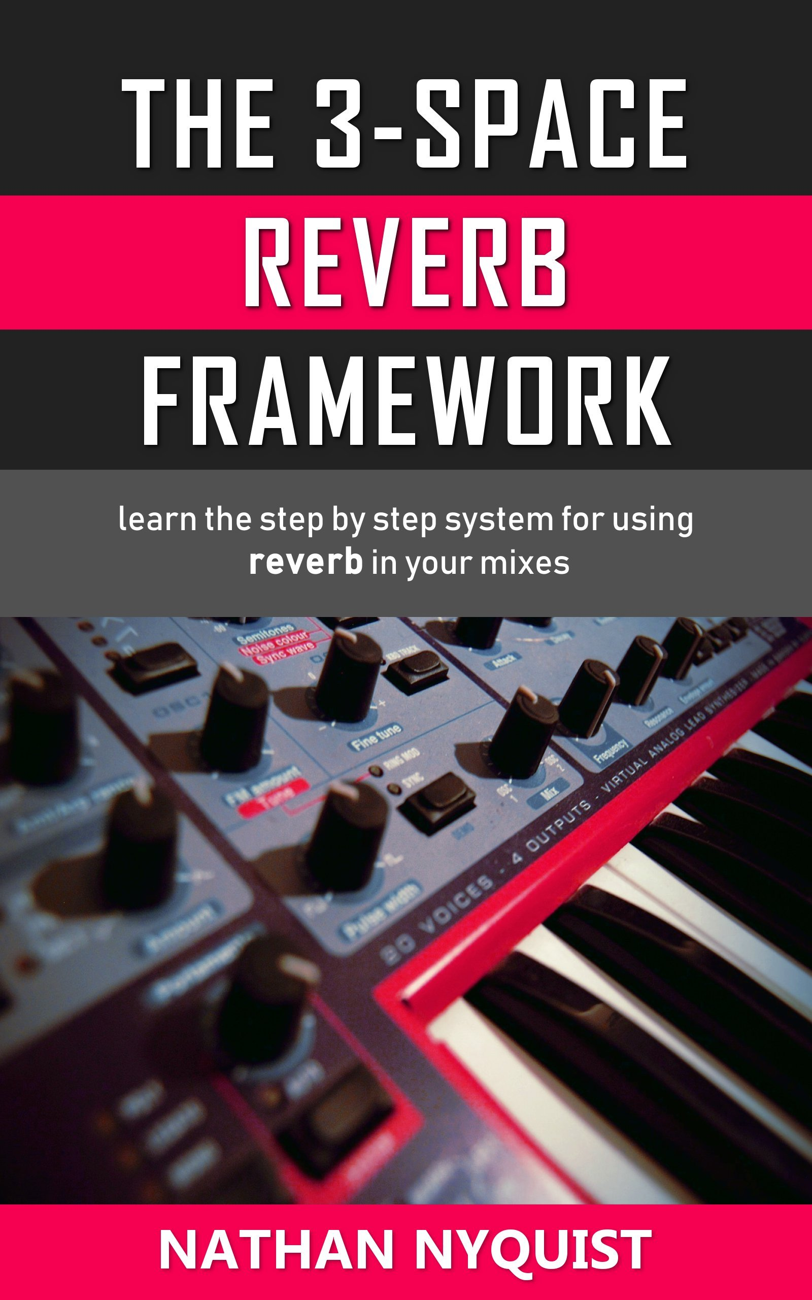 The 3 Space Reverb Framework  Learn The Step By Step System For Using Reverb In Your Mixes  Audio Engineering Music Production Sound Design And Mixing Audio Series  Book 2   English Edition