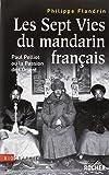 Les Sept Vies du mandarin français : Paul Pelliot ou la Passion de l'Orient