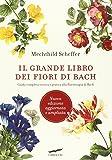 Il grande libro dei fiori di Bach. Guida completa teorica e pratica alla floriterapia di Bach