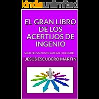 EL GRAN LIBRO DE LOS ACERTIJOS DE INGENIO: SOLO PENSAMIENTO LATERAL (3) (COLOR)