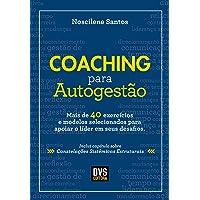 Coaching para Autogestão: Mais de 40 exercícios e modelos selecionados para apoiar o líder em seus desafios