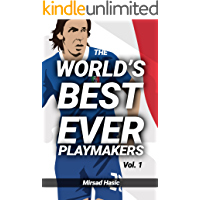 The World's Best Ever Playmakers (Vol. 1): .And What You Could Learn From Them