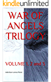 WAR OF ANGELS TRILOGY: VOLUME 1, 2 and 3