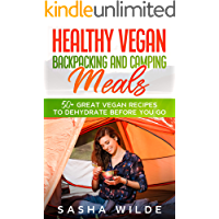 Healthy Vegan Backpacking and Camping Meals: 50+ Great Vegan Recipes to Dehydrate Before You Go (Dinners)