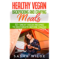 Healthy Vegan Backpacking and Camping Meals: 50+ Great Vegan Recipes to Dehydrate Before You Go (Dinners) (English…