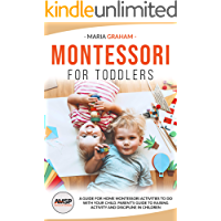 Montessori for toddlers: A guide for home Montessori activities to do with your child. Parent's guide to raising activity and discipline in children (English Edition)