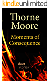 Moments of Consequence: short stories
