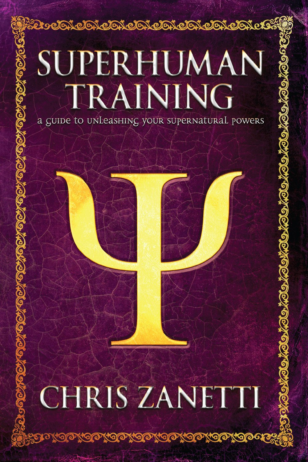 Superhuman Training  A Guide To Unleashing Your Supernatural Powers  English Edition