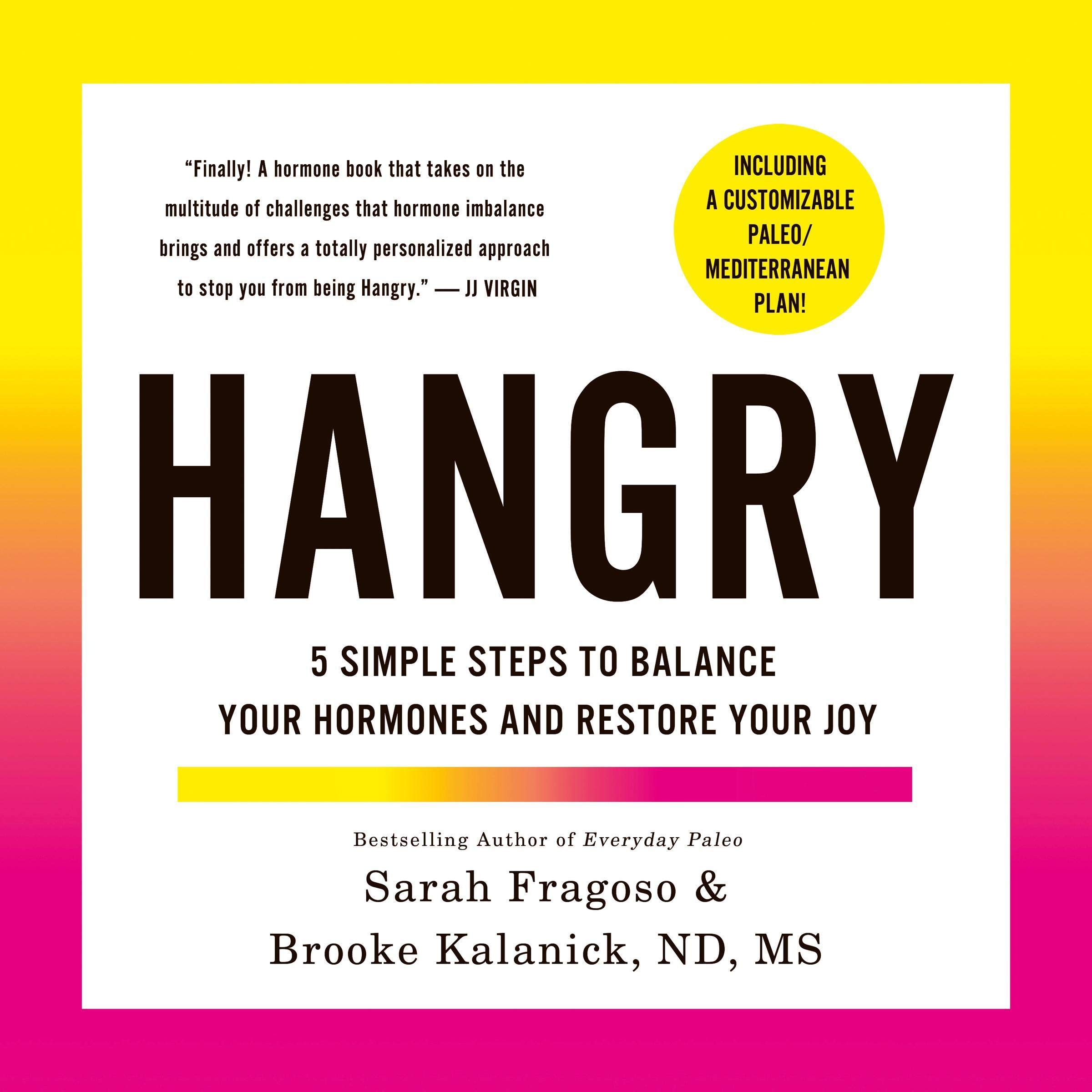 Hangry  5 Simple Steps To Balance Your Hormones And Restore Your Joy  Including A Customizable Paleo Mediterranean Plan