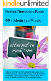 Herbal Remedies Book: A Book on Herbal Remedies to Naturally Cure Ailments Like: Cancer, BP, Gout, Liver & Kidney Diseases, Dementia and lot's more! With the help of Medicinal Herbs & Home Remedies