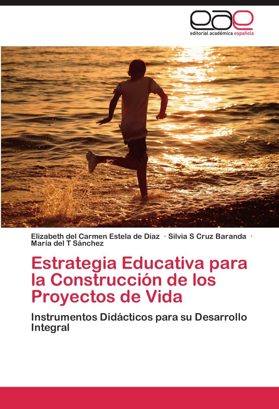 Estrategia Educativa para la Construcción de los Proyectos de Vida: Instrumentos Didácticos para su Desarrollo Integral (Spanish Edition): Elizabeth del ...