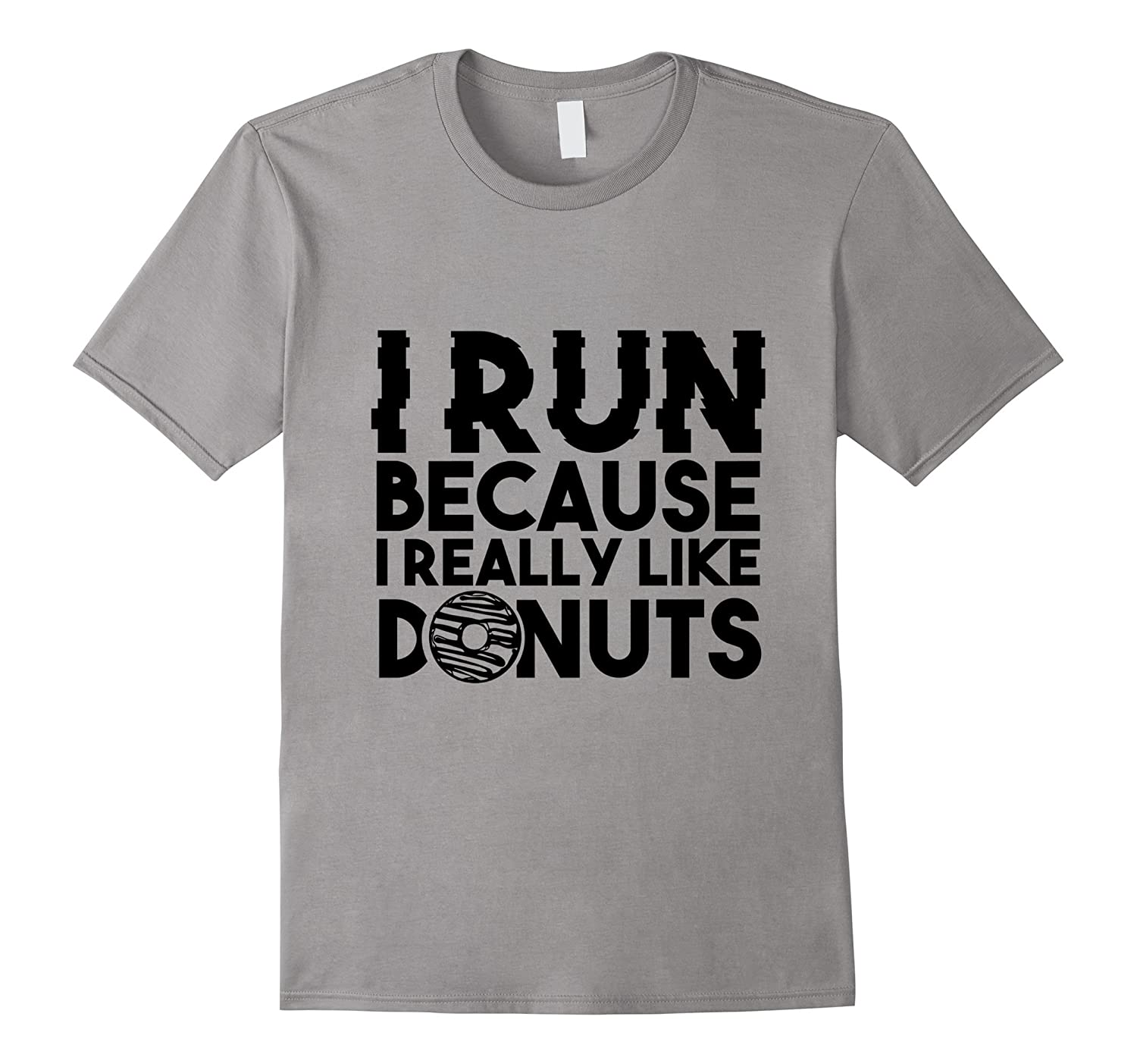 I Run Because I Really Like Donuts - Workout Fitness T-Shirt-PL