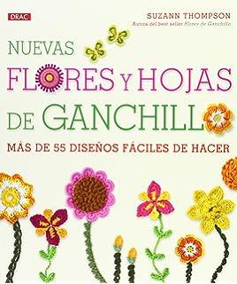 Nuevas flores y hojas de ganchillo: más de 55 diseños fáciles de hacer