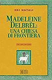 Madeleine Delbrel: una chiesa di frontiera: Presentazione di Giorgio Mazzanti (Teologia viva)
