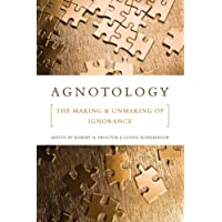 Agnotology: The Making and Unmaking of Ignorance