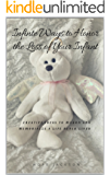 Infinite Ways to Honor the Loss of Your Infant: Creative Ideas to Mourn and Memorialize A Life Never Lived