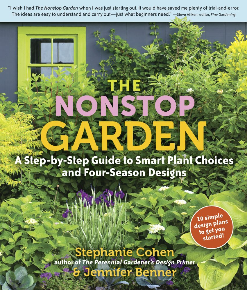 The Nonstop Garden: A Step By Step Guide To Smart Plant Choices And Four  Season Designs: Jennifer Benner, Stephanie Cohen: 9780881929515:  Amazon.com: Books
