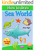 Drawing for Beginners: How to Draw Sea World, Drawing Comics, Drawing Animals, Drawing Cartoons (how to draw comics and cartoon characters Book 11)