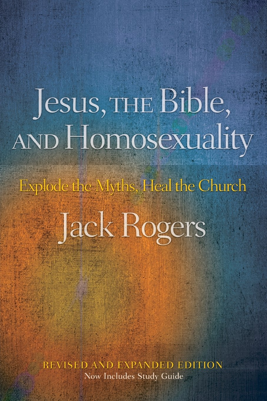 Jesus The Bible And Homosexuality Revised Expanded Edition Explode Myths Heal Church Jack Rogers 9780664233976 Amazon Books