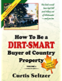 How To Be a DIRT-SMART Buyer of Country Property Volume 1