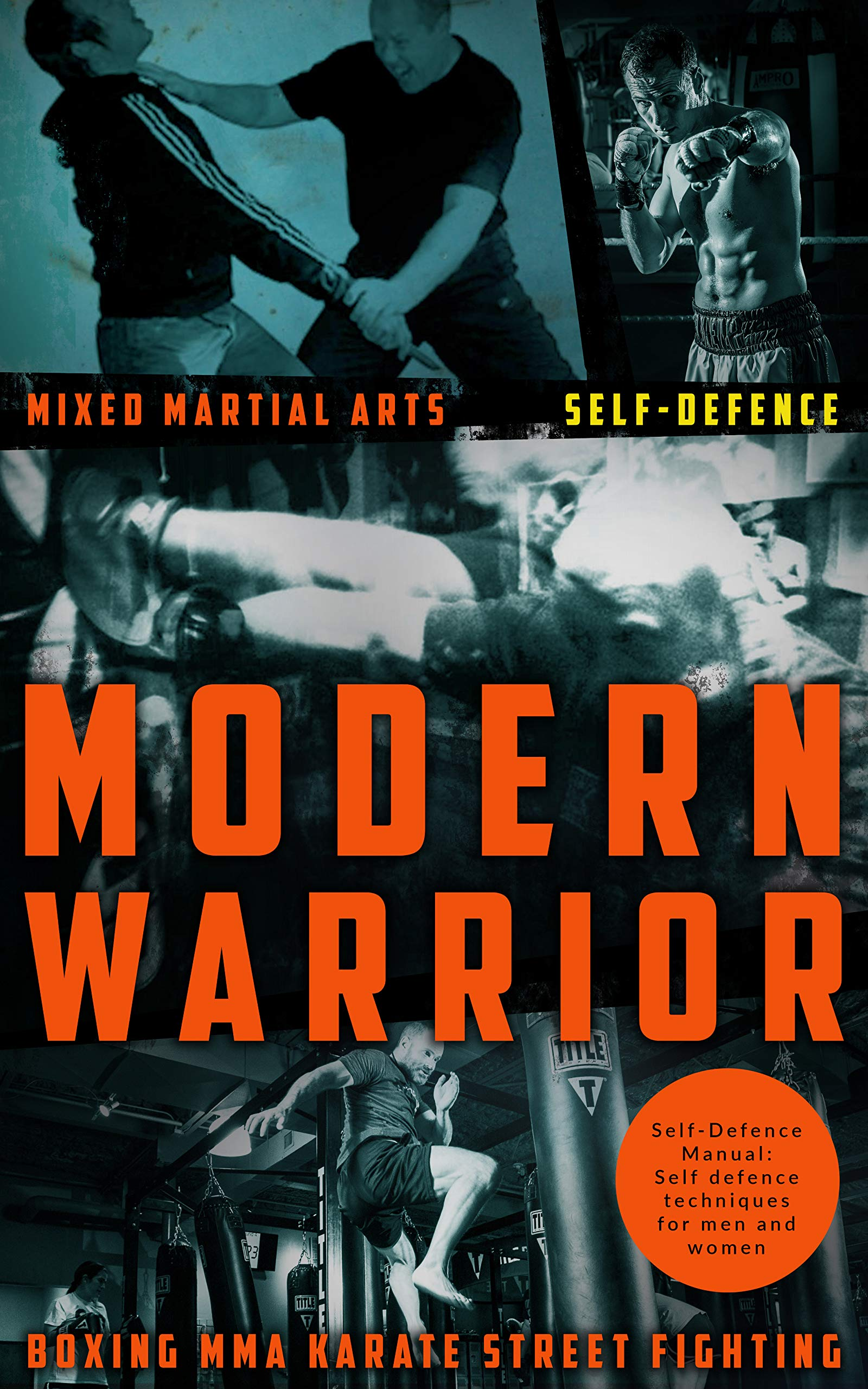 Mixed Martial Arts: Self-Defence: Modern Warrior: How to defend yourself:  Self defence  techniques  for men and women: boxing mma karate street fighting por Bill Carson