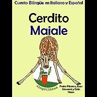 Cuento Bilingüe en Italiano y Español: Cerdito — Maiale (Aprender Italiano para Niños nº 2) (Spanish Edition)
