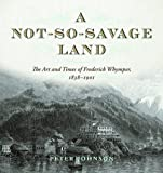 A Not-So-Savage Land: The Art and Times of Frederick Whymper, 1838-1901
