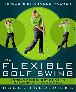 aa71d1ff1e1 The Flexible Golf Swing  A Cutting-Edge Guide to Improving Flexibility and  Mastering Golf s